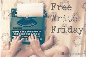 Free Write Friday, Kellie Elmore